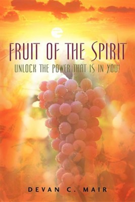 Fruit of the Spirit  -     By: Devan C. Mair