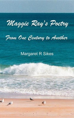 Maggie Ray's Poetry  -     By: Margaret R. Sikes