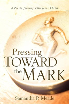 Pressing Toward the Mark  -     By: Samantha P. Meade