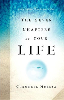 The Seven Chapters of Your Life  -     By: Cornwell Muleya