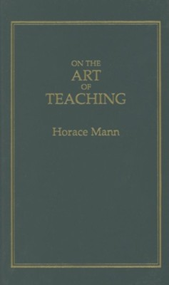 On the Art of Teaching   -     By: Horace Mann