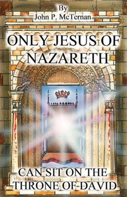 Only Jesus of Nazareth Can Sit on the Throne of David  -     By: John McTernan