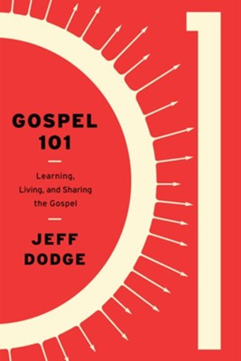 Gospel 101: Learning, Living, and Sharing the Gospel  -     By: Jeffrey Dodge