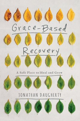 Grace Based Recovery  -     By: Jonathan Daugherty