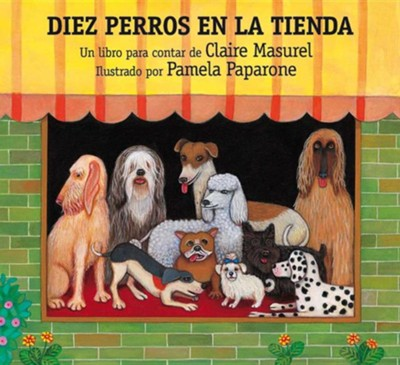 Diez Perros en la Tienda = Ten Dogs in the Window  -     By: Claire Masurel, Elena Moro     Illustrated By: Pamela Paparone