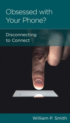 Obsessed with Your Phone?, pack of 5 Disconnecting to Connect  -     By: William P. Smith
