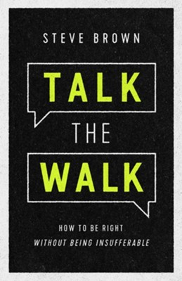 Talk the Walk: How to Be Right Without Being Insufferable  -     By: Steve Brown