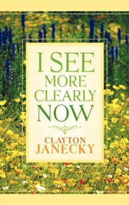 I See More Clearly Now  -     By: Clayton Janecky