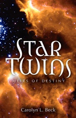 Star Twins- Heirs of Destiny  -     By: Carolyn L. Beck