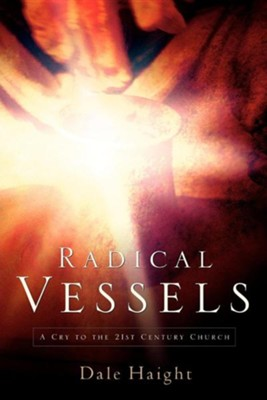 Radical Vessels   -     By: Dale Haight