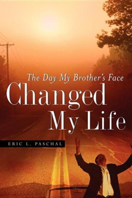 The Day My Brother's Face Changed My Life  -     By: Eric L. Paschal