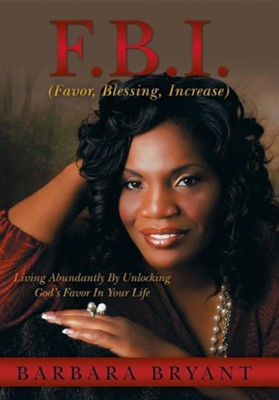 F.B.I. (Favor, Blessing, Increase): Living Abundantly by Unlocking God's Favor in Your Life  -     By: Barbara Bryant