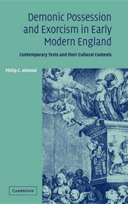 Demonic Possession and Exorcism in Early Modern England:  Contemporary Texts and their Cultural Contexts  -     By: Philip C. Almond
