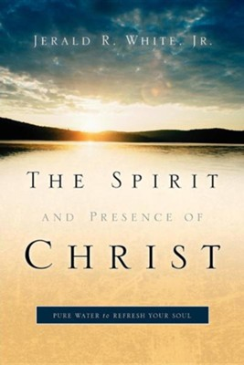 The Spirit and Presence of Christ  -     By: Jerald R. White Jr.