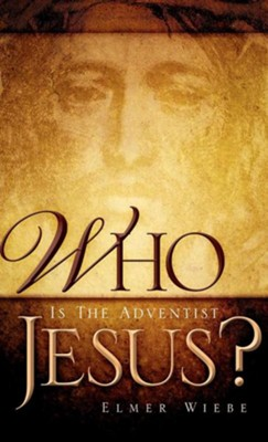 Who Is the Adventist Jesus?  -     By: Elmer Wiebe