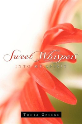 Sweet Whispers Into My Spirit  -     By: Tonya Greene