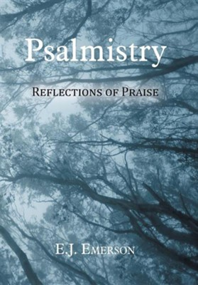 Psalmistry: Reflections of Praise  -     By: E.J. Emerson
