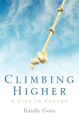 Climbing Higher/A Life in Poetry  -     By: Randy Goss