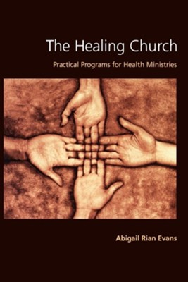 The Healing Church: Practical Programs for Health Ministries  -     By: Abigail Rian Evans