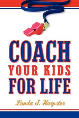 Coach Your Kids for Life  -     By: Londa J. Harpster