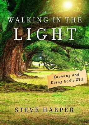 Walk in the Light: Knowing and Doing God's Will  -     By: Steve Harper