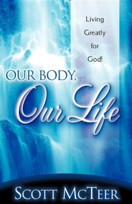 Our Body, Our Life  -     By: Scott McTeer