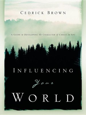 Influencing Your World  -     By: Cedrick Brown