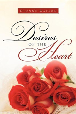 Desires of the Heart  -     By: Dionne Watson