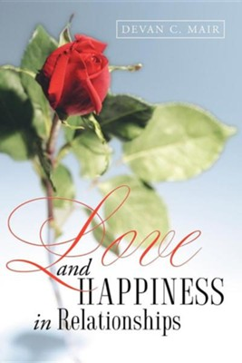 Love and Happiness in Relationships  -     By: Devan C. Mair