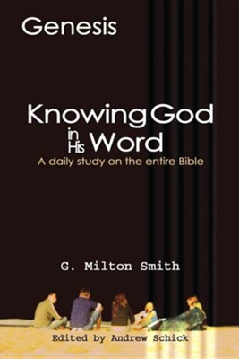 Knowing God in His Word-Genesis  -     Edited By: Andrew Schick     By: G. Milton Smith