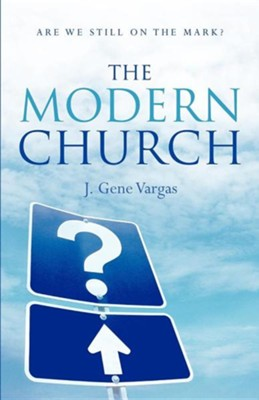 The Modern Church  -     By: J. Gene Vargas