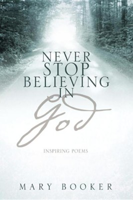 Never Stop Believing in God  -     By: Mary Booker