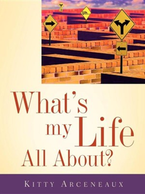 What's My Life All About?  -     By: Kitty Arceneaux