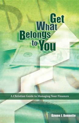 Get What Belongs to You: A Christian Guide to Managing Your Finances  -     By: Ozeme J. Bonnette