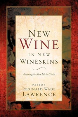 New Wine in New Wineskins  -     By: Reginald Wade Lawrence