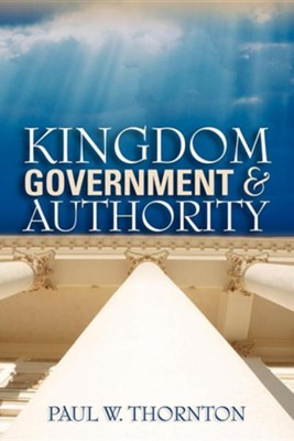 Kingdom Government & Authority  -     By: Paul W. Thornton