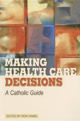Making Health Care Decisions: A Catholic Guide  -     Edited By: Ron Hamel     By: Ron Hamel(ED.)