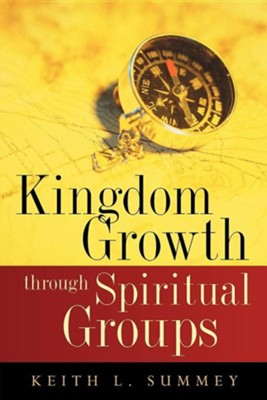 Kingdom Growth Through Spiritual Groups  -     By: Keith L. Summey