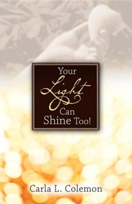 Your Light Can Shine Too!  -     By: Carla L. Colemon