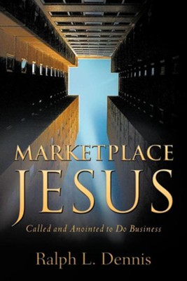 Marketplace Jesus  -     By: Ralph L. Dennis