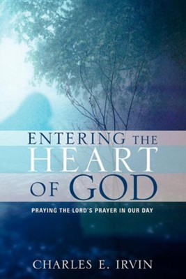 Entering the Heart of God  -     By: Charles E. Irvin
