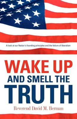Wake Up and Smell the Truth  -     By: David M. Berman