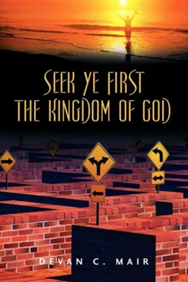 Seek Ye First the Kingdom of God  -     By: Devan C. Mair