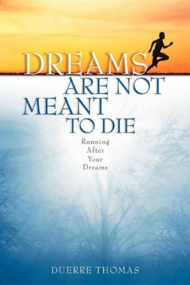 Dreams Are Not Meant to Die  -     By: Duerre Thomas