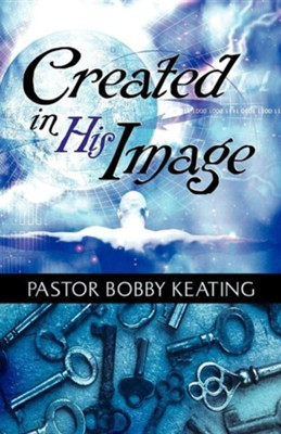 Created in His Image  -     By: Bobby Keating