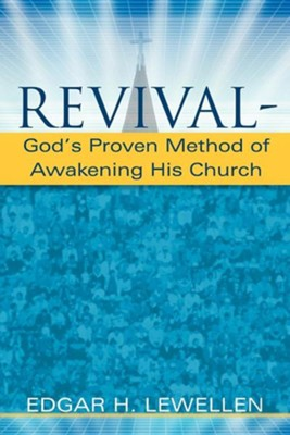 Revival-God's Proven Method of Awakening His Church  -     By: Edgar H. Lewellen
