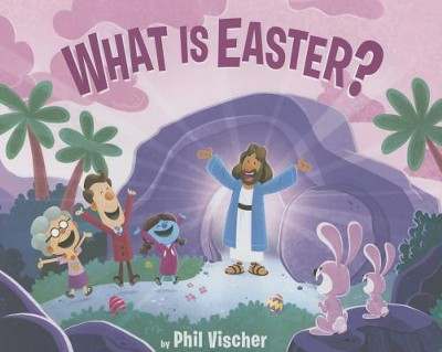 What is Easter?   -     By: Phil Vischer