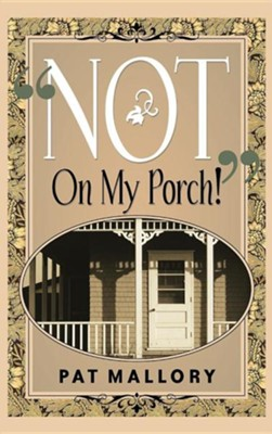 Not on My Porch!  -     By: Pat Mallory