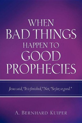 When Bad Things Happen to Good Prophecies  -     By: A. Bernhard Kuiper