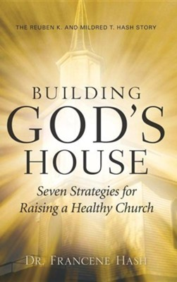 Building God's House-Seven Strategies for Raising a Healthy Church  -     By: Francene Hash